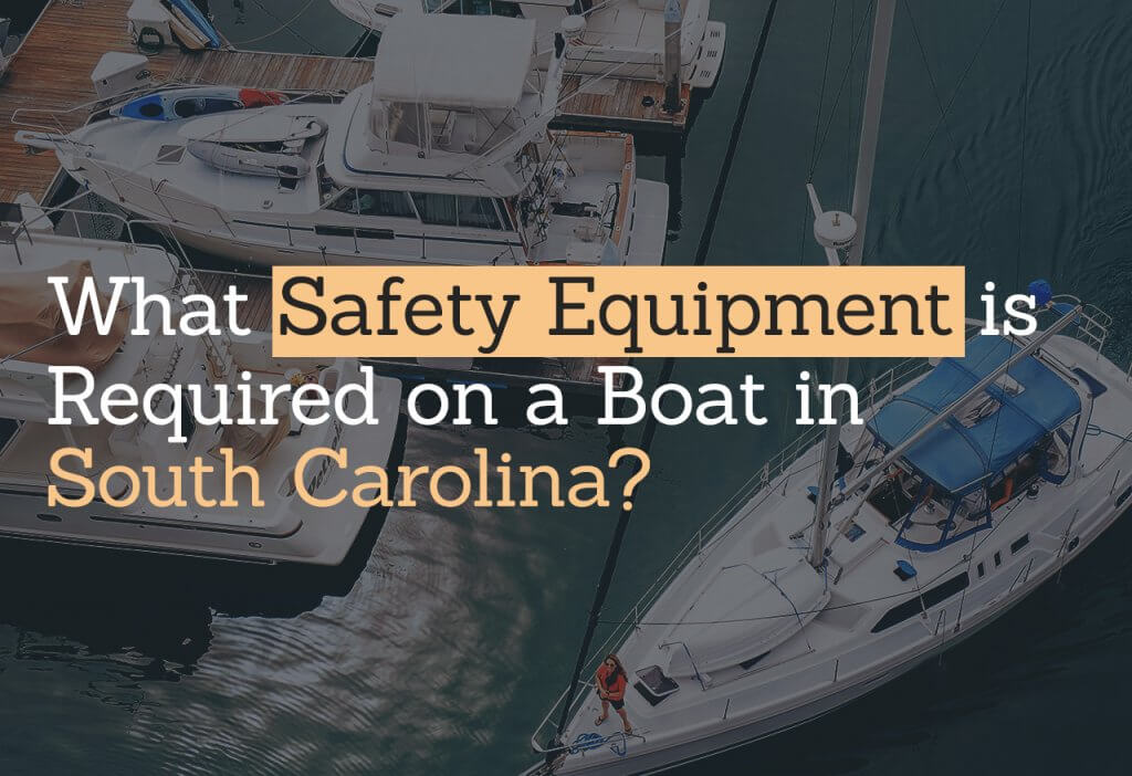 What Safety Equipment is Required on a Boat in South Carolina?
